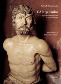 """Patrick Straumann - L'Aleijadinho - """"Le lépreux constructeur de cathédrales""""."""