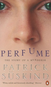 Patrick Süskind - Perfume - The story of a murderer.