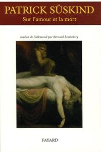 Patrick Süskind - Sur l'amour et la mort.