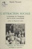Patrick Tacussel - L'attraction sociale - Le dynamisme de l'imaginaire dans la société monocéphale.