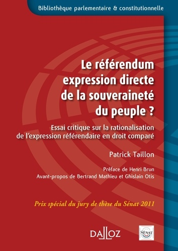 Patrick Taillon - Le référendum, expression directe de la souveraineté du peuple ? - Essai critique sur la rationalisation de l'expression référendaire en droit comparé.