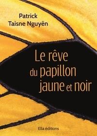 Patrick Taisne Nguyên - Le rêve du papillon jaune et noir.