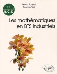 Patrick Taquet - Les mathématiques en BTS industriels - Groupements B, C et D.