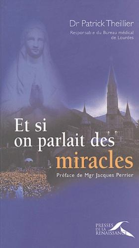 Patrick Theillier - Et si on parlait des miracles....