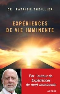 Expériences de Vie imminente- Les Expériences de Mort Imminente face à la raison et à la foi - Patrick Theillier |