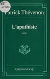 Patrick Thévenon - L'Apathiste - Sotie.