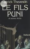Patrick Thévenon - Le fils puni - Et autres récits.