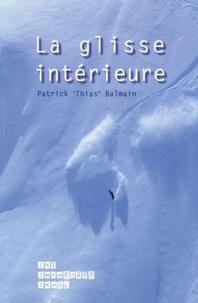La glisse intérieure- Appliquée à la glisse sur neige Ski-Snowboard-Skwal - Patrick Thias Balmain |