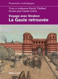 Patrick Thollard - La Gaule retrouvée - Voyage avec Strabon.