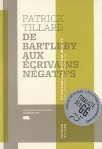 Patrick Tillard - De Bartleby aux écrivains négatifs.