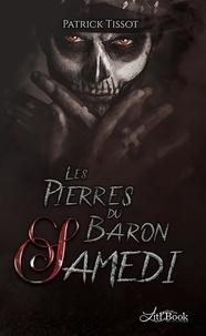 Ebook deutsch téléchargement gratuit Les Pierres du Baron Samedi in French par Patrick Tissot DJVU MOBI iBook 9782379600692