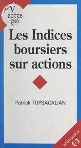 Patrick Topsacalian et Yves Simon - Les indices boursiers sur actions.