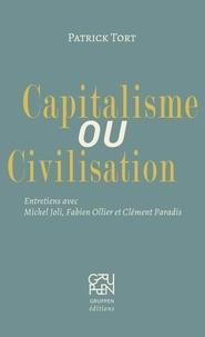 Patrick Tort et Michel Joli - Capitalisme ou Civilisation - Entretiens avec Michel Joli, Fabien Ollier et Clément Paradis.