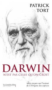 Patrick Tort - Darwin n'est pas celui qu'on croit.
