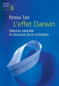 Patrick Tort - L'effet Darwin - Sélection naturelle et naissance de la civilisation.