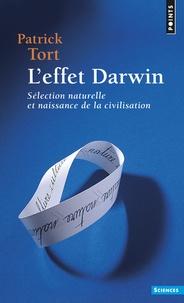 Patrick Tort - L'effet Darwin - Séléction naturelle et naissance de la civilisation.