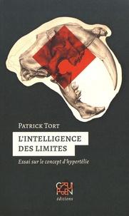 Patrick Tort - L'intelligence des limites - Essai sur le concept d'hypertélie.
