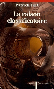 Patrick Tort - La raison classificatoire - Les complexes discursifs.