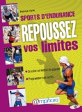 Patrick Toth - Sports d'endurance, repoussez vos limites - Le mental de l'athlète face au point de rupture.