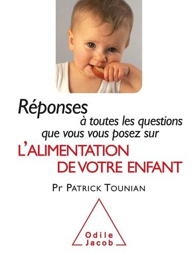 Réponses à toutes les questions que vous vous posez sur l'alimentation de votre enfant