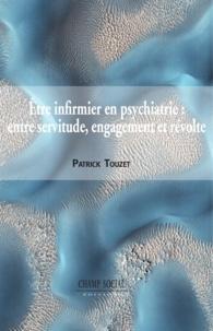 Patrick Touzet - Être infirmier en psychiatrie : entre servitude, engagement et révolte.