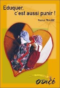 Patrick Traube - Eduquer, c'est aussi punir !.
