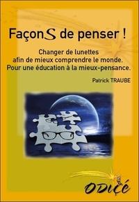 Patrick Traube - Façons de penser ! - Changer de lunettes afin de mieux comprendre le monde : pour une éducation à la mieux-pensance.