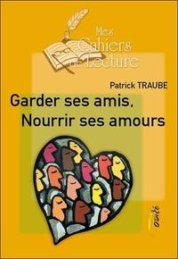 Patrick Traube - Garder ses amis, nourrir ses amours.