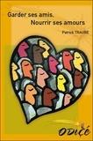 Patrick Traube - Garder ses amis, nourrir ses amours - Donner, demander, refuser, recevoir : les 4 conditions de la rencontre.