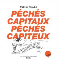 Patrick Traube et  Serdu - Péchés capitaux, péchés capiteux.