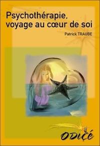 Patrick Traube - Psychothérapie : voyage au coeur de soi.
