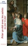 Patrick Troadec - Prier un été avec les saints au jour le jour - Lectures et méditations quotidiennes pour prier seul ou en famille.