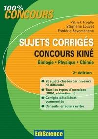 Patrick Troglia et Stéphane Louvet - Sujets corrigés concours Kiné - 2e éd. - Biologie, Physique, Chimie.