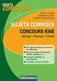 Patrick Troglia et Stéphane Louvet - Sujets corrigés Concours kiné - Biologie, Physique et Chimie.