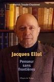 Patrick Troude-Chastenet - Jacques Ellul, penseur sans frontières.