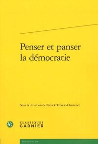 Patrick Troude-Chastenet - Penser et panser la démocratie.