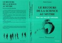 Patrick Trousson - Le recours de la science au mythe - Pour une nouvelle rationalité.