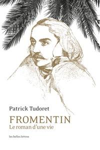 Patrick Tudoret - Fromentin - Le roman d'une vie.