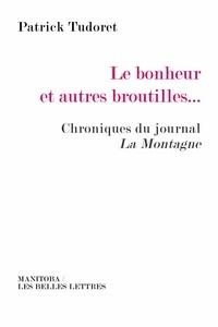 Patrick Tudoret - Le bonheur et autres broutilles... - Chroniques du journal La Montagne.