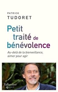 Patrick Tudoret - Petit traité de bénévolence - Au-delà de la bienveillance, aimer pour agir.