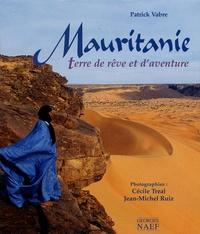 Patrick Vabre et Cécile Tréal - Mauritanie - Terre de rêve et d'aventure.