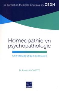Homéopathie en psychopathologie- Une thérapeutique intégrative - Patrick Vachette |