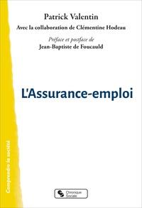 Patrick Valentin et Clémentine Hodeau - L'assurance-emploi - Pour en finir avec le chômage d'exclusion.