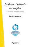 Patrick Valentin - Le droit d'obtenir un emploi - Territoire zéro chômeur de longue durée - Genèse et mise en oeuvre.