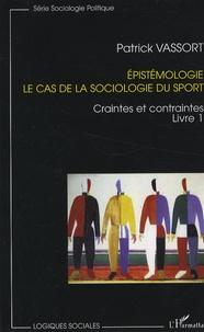 Patrick Vassort - Epistémologie, le cas de la sociologie du sport - Tome 1, Craintes et contraintes.