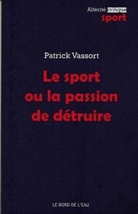 Patrick Vassort - Le sport ou la passion de détruire.