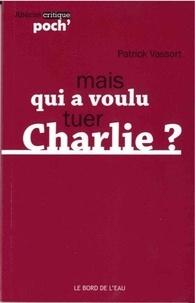 Patrick Vassort - Qui a voulu tuer Charlie ?.