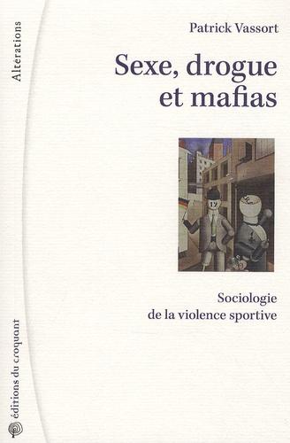 Patrick Vassort - Sexe drogue et mafias - Sociologie de la violence sportive.