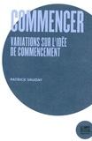 Patrick Vauday - Commencer - Variations sur l'idée de commencement.