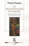 Patrick Vauday - La décolonisation du tableau - Art et politique au XIXe siècle : Delacroix, Gauguin, Monet.